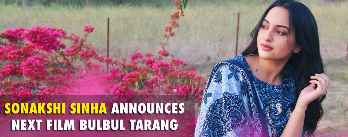 SONAKSHI SINHA ANNOUNCES NEXT FILM BULBUL TARANG