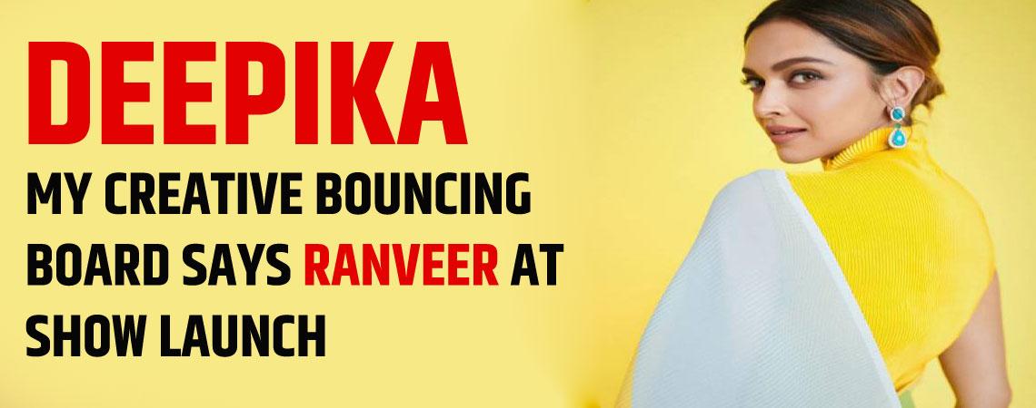 Deepika my creative bouncing board says Ranveer at show launch