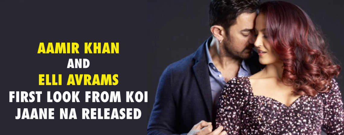 AAMIR KHAN AND ELLI AVRAMS FIRST LOOK FROM KOI JAANE NA RELEASED