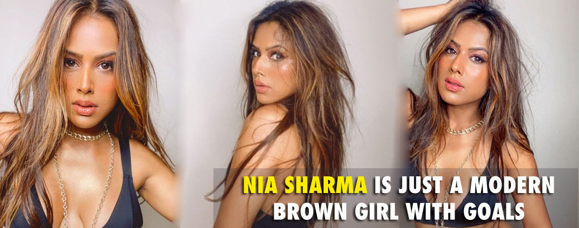 NIA SHARMA IS JUST A MODERN BROWN GIRL WITH GOALS