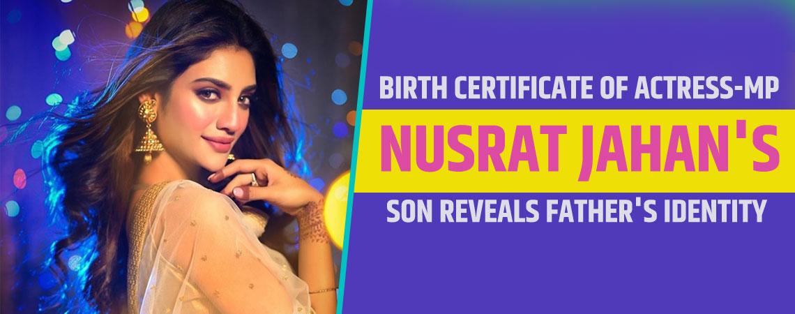Birth certificate of actressMP Nusrat Jahans son reveals fathers identity
