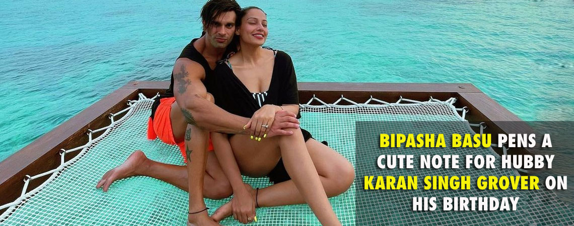 BIPASHA BASU PENS A CUTE NOTE FOR HUBBY KARAN SINGH GROVER ON HIS BIRTHDAY