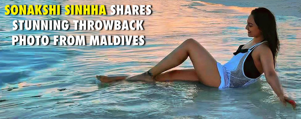 SONAKSHI SINHHA SHARES STUNNING THROWBACK PHOTO FROM MALDIVES